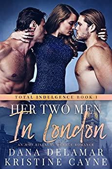 Her Two Men in London: An MMF Bisexual Menage Romance (Total Indulgence Book 1) by [Delamar, Dana, Cayne, Kristine]