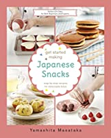 Get Started Making Japanese Snacks: Step-by-step Recipes for Delectable Bites (The Get Started Making Series)