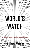 World's Watch: A short story with perspective (English Edition)
