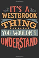It's A Westbrook Thing You Wouldn't Understand: Want To Create An Emotional Moment For A Westbrook Family Member ? Show The Westbrook's You Care With This Personal Custom Gift With Westbrook's Very Own Family Name Surname Planner Calendar Notebook Journal