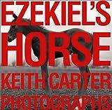 Ezekiel's Horse: Photographs (Wittliff Gallery Series) 画像