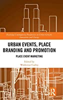 Urban Events, Place Branding and Promotion: Place Event Marketing (Routledge Contemporary Perspectives on Urban Growth, Innovation and Change)