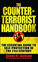 The Counter-terrorist Handbook: The Essential Guide to Self-protection in the 21st Century