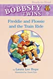 Freddie and Flossie and the Train Ride (Bobbsey Twins)