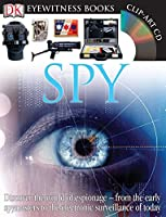 DK Eyewitness Books: Spy: Discover the World of Espionage from the Early Spymasters to the Electronic Surveillance of Today