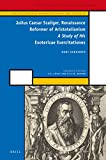 Julius Caesar Scaliger, Renaissance Reformer of Aristotelianism: A Study of His Exotericae Exercitationes (History of Science and Medicine Library / Medieval and Early Modern Science)