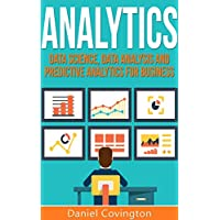 Analytics: Data Science, Data Analysis and Predictive Analytics for Business (Algorithms, Business Intelligence, Statistical Analysis, Decision Analysis, ... Data Mining, Big Data) (English Edition)