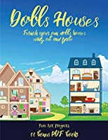 Fun Art Projects (Doll House Interior Designer): Furnish your own doll houses with cut and paste furniture. This book is designed to improve hand-eye coordination, develop fine and gross motor control, develop visuo-spatial skills, and to help children su