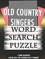 OLD COUNTRY SINGERS WORD SEARCH PUZZLE +300 WORDS Medium To Extremely Hard: AND MANY MORE OTHER TOPICS, With Solutions, 8x11' 80 Pages, All Ages : Kids 7-10, Solvable Word Search Puzzles, Seniors And Adults.