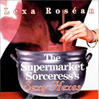 The Supermarket Sorceress's Sexy Hexes (Supermarket Sorceress' Sexy Hexes)