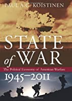 State of War: The Political Economy of American Warfare, 1945-2011 (Modern War Studies)