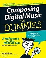 Composing Digital Music For Dummies (For Dummies Series)