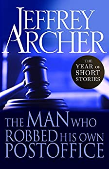 The Man Who Robbed His Own Post Office (The Year of Short Stories) by [Archer, Jeffrey]
