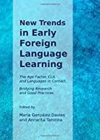 New Trends in Early Foreign Language Learning: The Age Factor, CLIL and Languages in Contact: Bridging Research and Good Practices