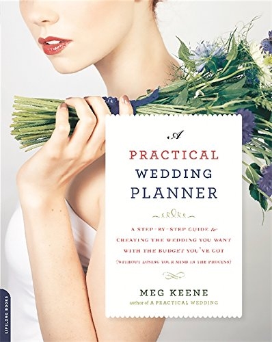 Download A Practical Wedding Planner: A Step-by-Step Guide to Creating the Wedding You Want with the Budget You've Got (without Losing Your Mind in the Process) 0738218421