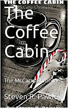 The Coffee Cabin: The McCatty Chronicles (The McCatty Chronincles Book 2) by [Pawley, Steven R.]