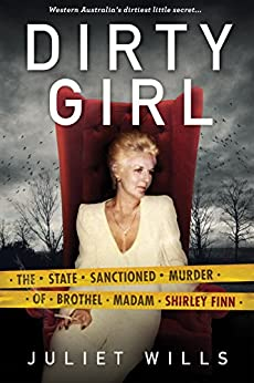 Dirty Girl: The State Sanctioned Murder of Brothel Madam Shirley Finn by [Wills, Juliet]