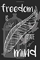 Notebook Freedom Is a State Of Mind: there must be a better world somewhere ,notebook for life and freedom lovers, (6 x 9, 110 pages),the journal for men, youth, women, teens, and adventurous people, can be used as a diary, planner or notebook creation.