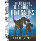 The Princeton Field Guide to Dinosaurs (Princeton Field Guides)