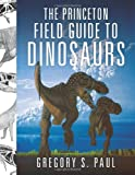 The Princeton Field Guide to Dinosaurs (Princeton Field Guides) 画像