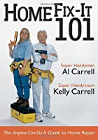 Home Fix-It 101: The Anyone-Can-Do-It Guide to Home Repair