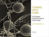 Teaming with Fungi: The Organic Grower's Guide to Mycorrhizae (Science for Gardeners) 画像