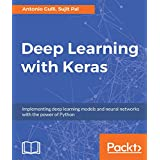 Deep Learning with Keras: Implementing deep learning models and neural networks with the power of Python