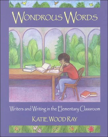 Download Wondrous Words: Writers and Writing in the Elementary Classroom 0814158161