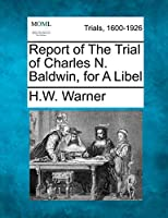 Report of the Trial of Charles N. Baldwin, for a Libel