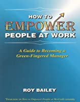 How to Empower People at Work
