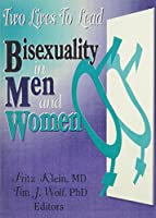 Two Lives To Lead: Bisexuality in Men and Women (Journal of Homosexuality Series)