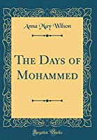 The Days of Mohammed (Classic Reprint)