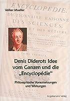 """Denis Diderots Idee vom Ganzen und die """"Encyclopédie"""": Philosophische Voraussetzungen und Wirkungen"""