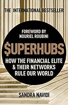 SuperHubs: How the Financial Elite and Their Networks Rule our World by [Navidi, Sandra]