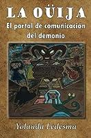 La Ouija/ The Ouija: El portal de comunicación del demonio/ The Demon communication portal (La Ouija. El Portal De Comunicacion Del Demonio)