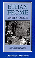 Ethan Frome: Authoritative Text Backgrounds and Contexts Criticism (Norton Critical Editions)