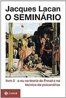 O Seminário. Livro 2. O Eu Na Teoria De Freud E Na Técnica Da Psicanálise. Coleção Campo Freudiano no Brasil