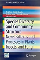 Species Diversity and Community Structure: Novel Patterns and Processes in Plants, Insects, and Fungi (SpringerBriefs in Biology)