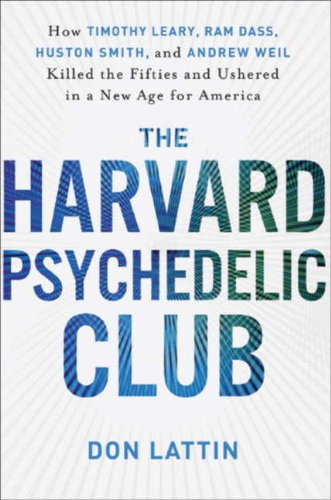 『The Harvard Psychedelic Club: How Timothy Leary, Ram Dass, Huston Smith, and Andrew Weil Killed the Fifties and Ushered in a New Age for America (English Edition)』のトップ画像