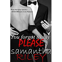 You Forgot to Say Please: BDSM Billionaire Erotica (The Please Me Series Book 1)
