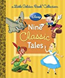 Disney: Nine Classic Tales (Disney Mixed Property) (Little Golden Book Collection)