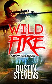 Wild Fire: A Suspense Thriller (A Hawk Tate Novel Book 6)