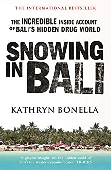 Snowing in Bali: The Incredible Inside Account of Bali's Hidden Drug World by [Bonella, Kathryn]