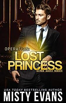 Operation: Lost Princess, Super Agent Romantic Suspense Series Book 4 by [Evans, Misty]