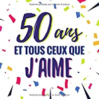 50 ans et tous ceux que j'aime: Livre d'or pour anniversaire - La cinquantaine | Cadeau personnalisable pour fête d'anniversaire |100 pages, 21,59 x 21.59 cm | Alternative originale à la carte d'anniversaire
