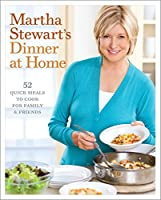 Martha Stewart's Dinner at Home: 52 Quick Meals to Cook for Family and Friends: A Cookbook