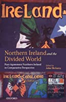 Northern Ireland and the Divided World: The Northern Ireland Conflict and the Good Friday Agreement in Comparative Perspective