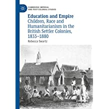 Education and Empire: Children, Race and Humanitarianism in the British Settler Colonies, 1833–1880 (Cambridge Imperial and Post-Colonial Studies Series)