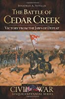 The Battle of Cedar Creek: Victory from the Jaws of Defeat (Civil War Sesquicentennial Series)