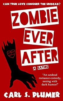 ZOMBIE EVER AFTER: An Undead Zombie Romance, Oozing With Dark Humor: (Can True Love Conquer the  Undead?) by [Plumer, Carl S.]